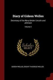 Diary of Gideon Welles, Secretary of the Navy Under Lincoln and Johnson; Volume 2 by Gideon Welles image