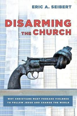 Disarming the Church by Eric A Seibert image