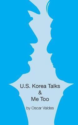 Us Korea Talks & Me Too by Oscar Valdes
