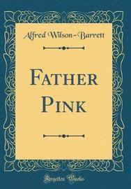 Father Pink (Classic Reprint) by Alfred Wilson Barrett image