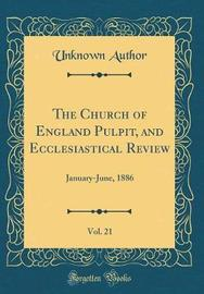 The Church of England Pulpit, and Ecclesiastical Review, Vol. 21 by Unknown Author image