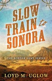 Slow Train to Sonora by Loyd M. Uglow image