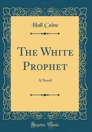 The White Prophet by Hall Caine
