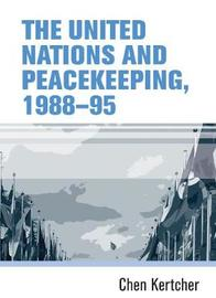 The United Nations and Peacekeeping, 1988-95 by Chen Kertcher