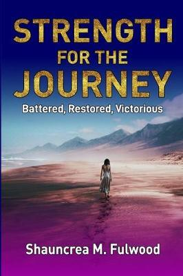 Strength For The Journey by Shauncrea M Fulwood