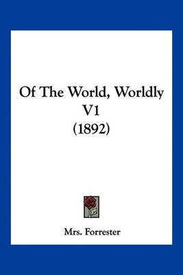 Of the World, Worldly V1 (1892) by Mrs Forrester image