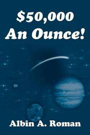 $50,000 an Ounce! by Albin A. Roman image