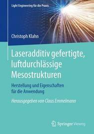 Laseradditiv Gefertigte, Luftdurchlassige Mesostrukturen: Herstellung Und Eigenschaften Fur Die Anwendung by Christoph Klahn