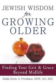 Jewish Wisdom for Growing Older by Dayle A. Friedman