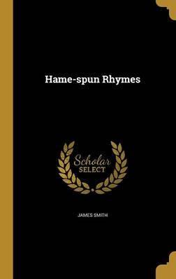 Hame-Spun Rhymes by James Smith