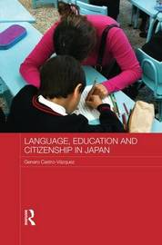 Language, Education and Citizenship in Japan by Genaro Castro-Vazquez