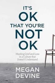 It's Ok That You're Not Ok by Megan Devine