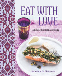 Eat with Love: Middle Eastern Cooking by Samira El Khafir