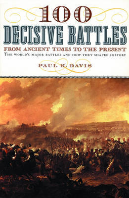 100 Decisive Battles by Paul K Davis