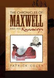 The Chronicles of Maxwell and His Runaways by Patrick Coley