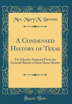 A Condensed History of Texas by Mrs Mary M Brown