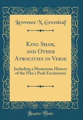 King Sham, and Other Atrocities in Verse by Lawrence N. Greenleaf