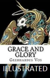 Grace and Glory Illustrated by Geerhardus Vos