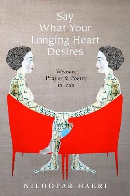 Say What Your Longing Heart Desires by Niloofar Haeri
