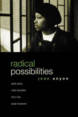 Radical Possibilities: Public Policy, Urban Education, and A New Social Movement by Jean Anyon image
