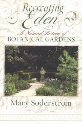 Recreating Eden: A Natural History of Botanical Gardens by Mary Soderstrom image