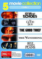5 Movie Collection: Thriller Stir Of Echoes / The Good Thief / Best Laid Plans / Vanishing / Good Son on DVD