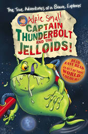 Alfie Small: Captain Thunderbolt and the Jelloids by Alfie Small