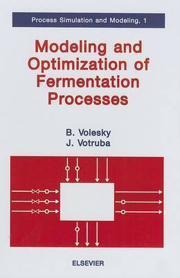 Modeling and Optimization of Fermentation Processes: Volume 1 by Bohumil Volesky