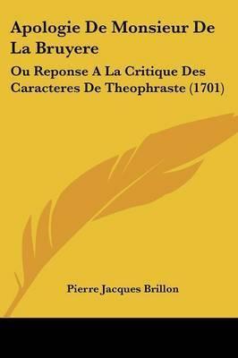 Apologie De Monsieur De La Bruyere: Ou Reponse A La Critique Des Caracteres De Theophraste (1701) by Pierre Jacques Brillon