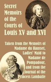 Secret Memoirs of the Courts of Louis XV and XVI by Madame du Hausset image