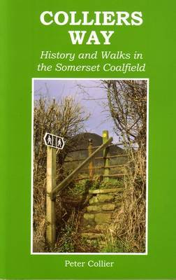 Collier's Way: History and Walks in the Somerset Coalfield by Peter Collier image