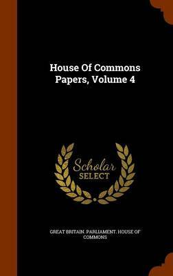 House of Commons Papers, Volume 4
