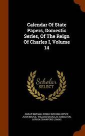 Calendar of State Papers, Domestic Series, of the Reign of Charles I, Volume 14 by John Bruce image