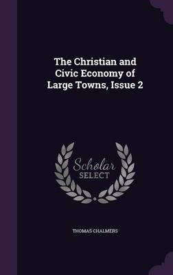 The Christian and Civic Economy of Large Towns, Issue 2 by Thomas Chalmers image