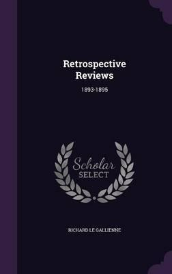 Retrospective Reviews by Richard Le Gallienne