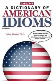 Dictionary of American Idioms by Adam Makkai