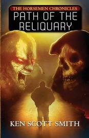 Path of the Reliquary (the Horsemen Chronicles by Ken Scott Smith