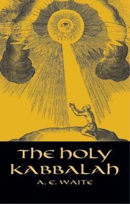 The Holy Kabbalah by A.E. WAITE