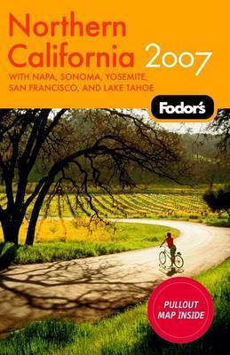 Fodor's Northern California 2007: With Napa, Sonoma, Yosemite and Lake Tahoe by Fodor Travel Publications