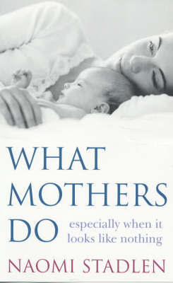 What Mothers Do by Naomi Stadlen image