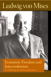 Economic Freedom and Interventionism: An Anthology of Articles and Essays by Ludwig Von Mises