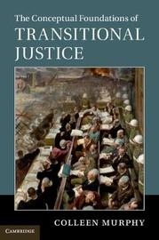 The Conceptual Foundations of Transitional Justice by Colleen Murphy image