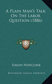 A Plain Man's Talk on the Labor Question (1886) by Simon Newcomb