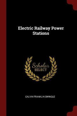 Electric Railway Power Stations by Calvin Franklin Swingle image