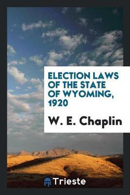 Election Laws of the State of Wyoming, 1920 by W E Chaplin image