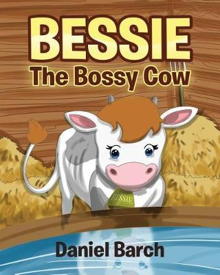 Bessie the Bossy Cow by Daniel Barch