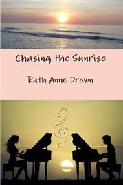 Chasing the Sunrise by Ruth Anne Drown