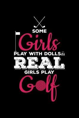 Some Girls Play with Dolls Real Girl Play Golf by Uab Kidkis
