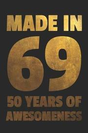 Made In 69 50 Years Of Awesomeness by Birthday Dan Journals image