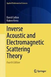 Inverse Acoustic and Electromagnetic Scattering Theory by David Colton
